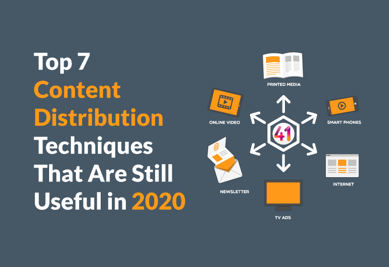 7 Content Distribution Techniques That Are Still Useful in 2020