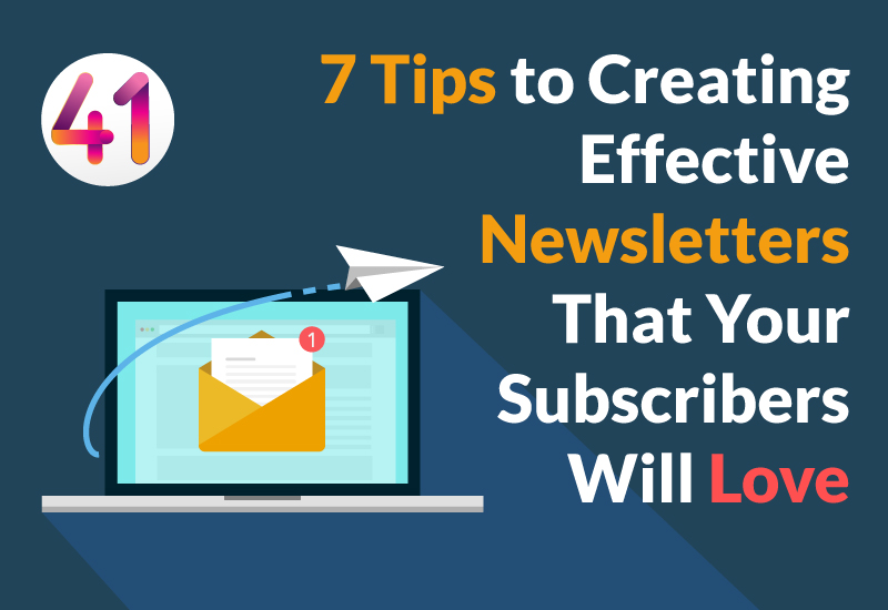 7 Tips to Creating Effective Newsletters That Your Subscribers Will Love
