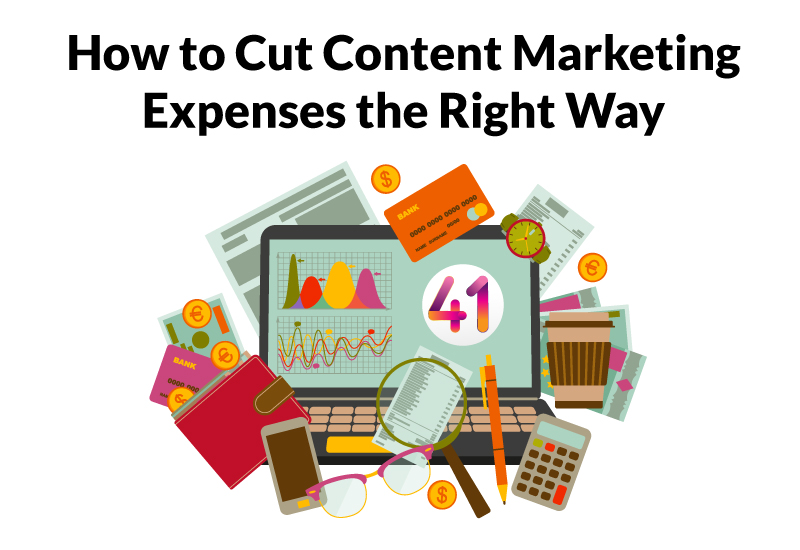 How to Cut Content Marketing Expenses the Right Way