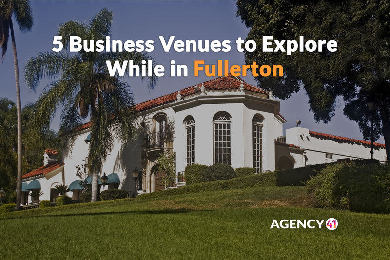 5 Business Venues to Explore While in Fullerton