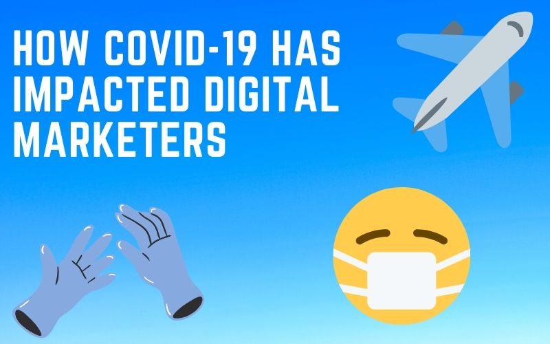 How COVID-19 Has Impacted Digital Marketers