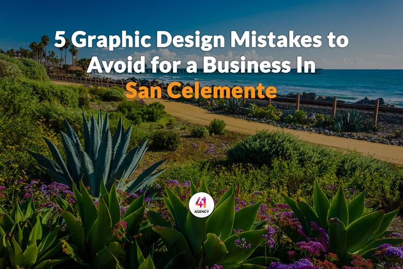 5 Graphic Design Mistakes to Avoid for a Business In San Celemente