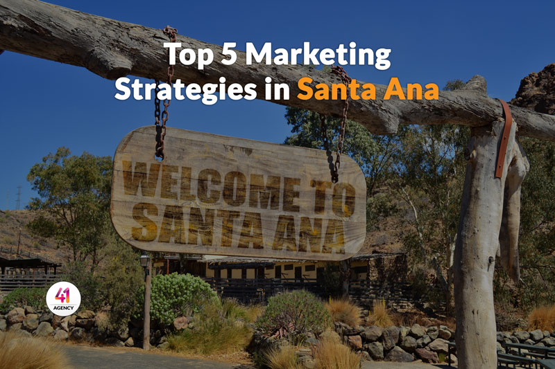 Top 5 Marketing Strategies in Santa Ana